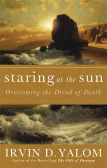 Staring at the Sun : Being at Peace with Your Own Mortality, Paperback Book