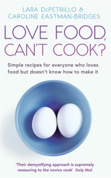 Love Food, Can't Cook? : Simple Recipes for Everyone Who Loves Food But Doesn't Know How to Make it, Paperback Book