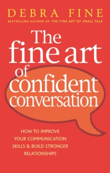 The Fine Art Of Confident Conversation : How to improve your communication skills and build stronger relationships, Paperback Book