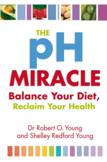 The PH Miracle : Balance Your Diet, Reclaim Your Health, Paperback Book