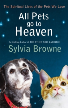 All Pets Go to Heaven : The Spiritual Lives of the Animals We Love, Paperback Book