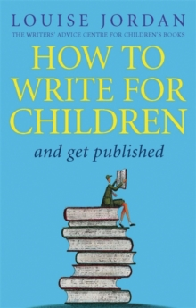 How to Write for Children and Get Published, Paperback Book