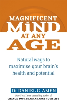 Magnificent Mind at Any Age : Natural Ways to Maximise Your Brain's Health and Potential, Paperback Book