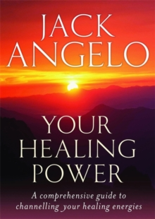 Your Healing Power : A Comprehensive Guide to Channelling Your Healing Energies, Paperback Book