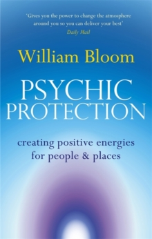 Psychic Protection : Creating positive energies for people and places, Paperback Book