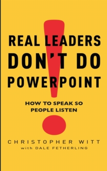 Real Leaders Don't Do Powerpoint : How to speak so people listen, Paperback Book