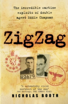 Zigzag : The Incredible Wartime Exploits of Double Agent Eddie Chapman, Paperback Book