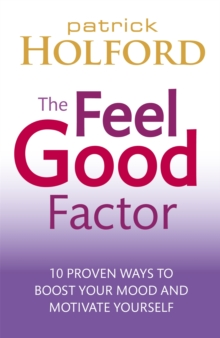 The Feel Good Factor : 10 Proven Ways to Boost Your Mood and Motivate Yourself, Paperback Book