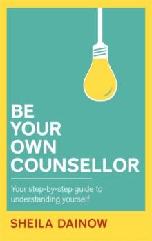 Be Your Own Counsellor : A Step-by-Step Guide to Understanding Yourself Better, Paperback Book