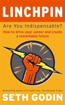 Linchpin : Are You Indispensable? How to drive your career and create a remarkable future, Paperback Book