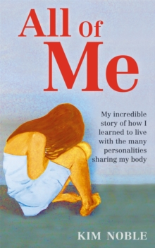 All of Me : My Incredible True Story of How I Learned to Live with the Many Personalities Sharing My Body, Paperback Book