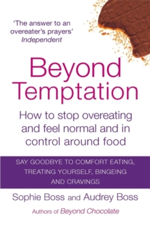 Beyond Temptation : How to Stop Overeating and Feel Normal and in Control Around Food, Paperback Book