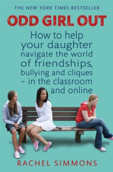 Odd Girl Out : How to Help Your Daughter Navigate the World of Friendships, Bullying and Cliques - in the Classroom and Online, Paperback Book