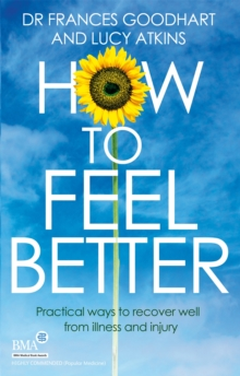 How to Feel Better : Practical Ways to Recover Well from Illness and Injury, Paperback Book