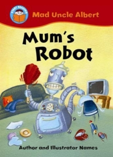 Start Reading: Mad Uncle Albert: Mum's Robot, Paperback Book