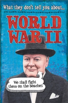 What They Don't Tell You About: World War II, Paperback Book