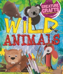 Creature Crafts: Wild Animals, Hardback Book