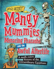 Awfully Ancient: Mangy Mummies, Menacing Pharoahs and Awful Afterlife : A moth-eaten history of the extraordinary Egyptians, Paperback Book