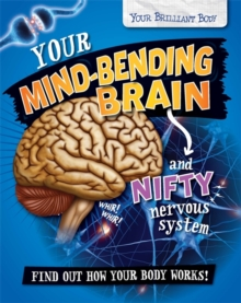 Your Brilliant Body: Your Mind-Bending Brain and Nifty Nervous System, Hardback Book