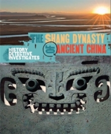The History Detective Investigates: The Shang Dynasty of Ancient China, Paperback Book