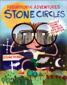 Prehistoric Adventures: Stone Circles : Discover Stone, Bronze and Iron Age Britain, Hardback Book