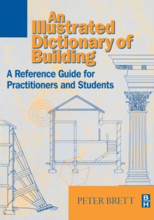 An Illustrated Dictionary of Building : A Reference Guide for Students and Practitioners, Paperback Book