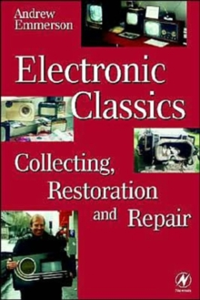 Electronic Classics : Collecting, Restoring and Repair, Paperback Book