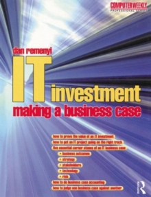 IT Investment: Making a Business Case, Paperback Book