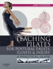 Teaching pilates for postural faults, illness and injury : a practical guide, Paperback Book