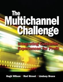 The Multichannel Challenge : Integrating Customer Experiences for Profit, Paperback Book