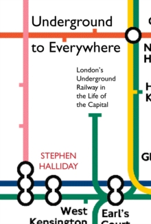 Underground to Everywhere : London's Underground Railway in the Life of the Capital, Paperback Book