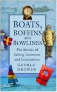 Boats, Boffins and Bowlines : The Stories of Sailing Inventors and Innovations, Paperback Book