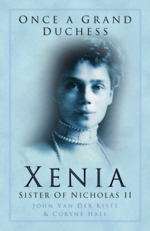 Once a Grand Duchess : Xenia, Sister of Nicolas II, Paperback Book