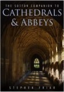 The Sutton Companion to Cathedrals & Abbeys, Hardback Book