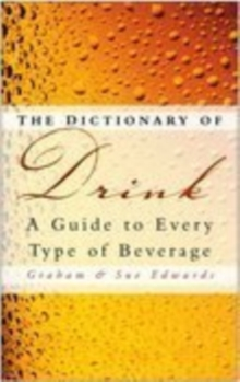 The Dictionary of Drink : A Guide to Every Type of Beverage, Paperback Book