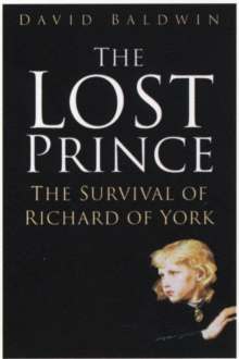 Lost Prince : The Survival of Richard of York, Paperback Book