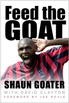 Feed the Goat : The Shaun Goater Story, Paperback Book
