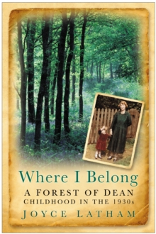 Where I Belong : A Forest of Dean Childhood in the 1930s, Paperback / softback Book