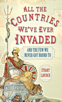 All the Countries We've Ever Invaded : And the Few We Never Got Round To, Paperback Book