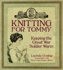 Knitting for Tommy : Keeping the Great War Soldier Warm, Paperback Book