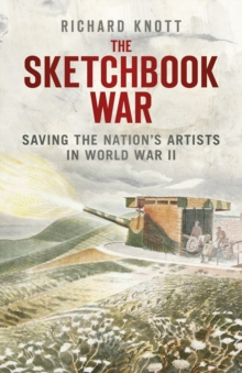 The Sketchbook War : Saving the Nation's Artists in World War II, Paperback Book