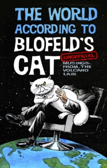 The World According to Blofeld's Cat : Unofficial Musings from the Volcano Lair, Hardback Book