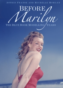 Before Marilyn : The Blue Book Modelling Years, Hardback Book