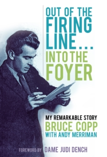 Out of the Firing Line ... into the Foyer : My Remarkable Story, Hardback Book