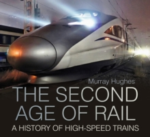 The Second Age of Rail : A History of High Speed Trains, Hardback Book