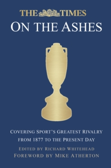 The Times on the Ashes : Covering Sport's Greatest Rivalry from 1877 to the Present Day, Hardback Book