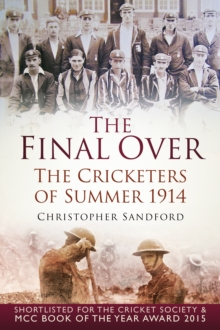 The Final Over : The Cricketers of Summer 1914, Paperback Book