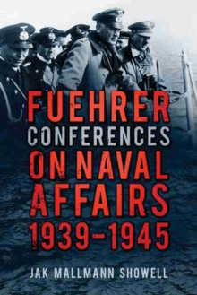 Fuehrer Conferences on Naval Affairs, 1939-1945, Paperback / softback Book