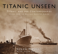 Titanic Unseen : Titanic and Her Contemporaries - Images from the Bell and Kempster Albums, Hardback Book