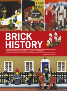 Brick History : Amazing Historical Scenes to Build from LEGO, Paperback Book